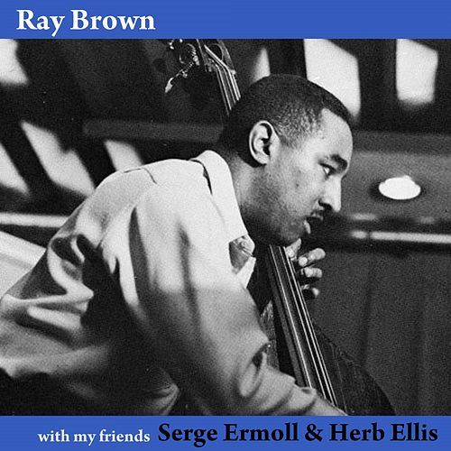 Play & Download With My Friends Herb Ellis & Serge Ermoll by Ray Brown | Napster