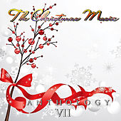 Play & Download The Christmas Music Anthology, Vol. 7 by Various Artists | Napster
