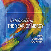 Play & Download Celebrating the Year of Mercy: Our Jubilee Journey by Various Artists | Napster