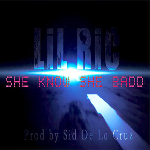 Play & Download She Know She Badd by Lil Ric | Napster