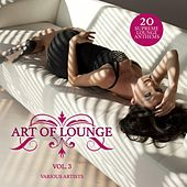 Play & Download Art of Lounge, Vol. 3 (20 Supreme Lounge Anthems) by Various Artists | Napster
