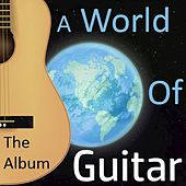 Play & Download A World of Guitar: The Album by Various Artists | Napster