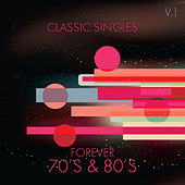 Play & Download Classic Singles: Forever 70's & 80's, Vol. 1 by Various Artists | Napster