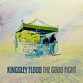 Play & Download The Good Fight by Kingsley Flood | Napster