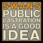 Public Castration Is a Good Idea (Live) von Swans