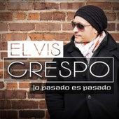 Play & Download Lo Pasado Es Pasado by Elvis Crespo | Napster