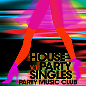 Play & Download Party Music Club: House Party Singles, Vol. 1 by Various Artists | Napster