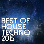 Best Of House & Techno 2015 by Various Artists