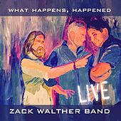Play & Download What Happens, Happened (Live) by Zack Walther Band | Napster