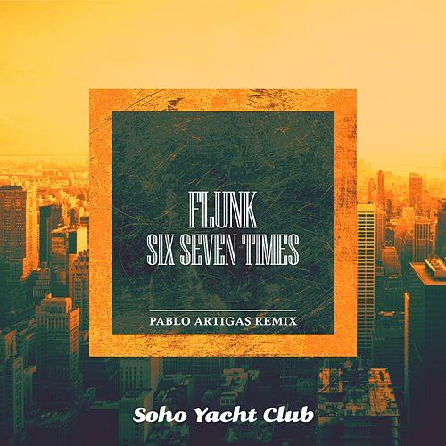 Play & Download Six Seven Times (Pablo Artigas Remix) by Flunk | Napster