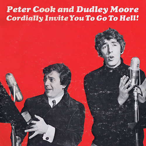 Peter Cook and Dudley Moore Cordially Invite You to Go to Hell! by Peter Cook