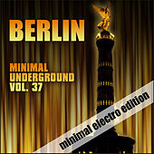 Play & Download Berlin Minimal Underground, Vol. 37 by Various Artists | Napster