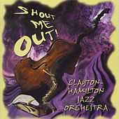 Play & Download Shout Me Out! by Clayton-Hamilton Jazz Orchestra | Napster