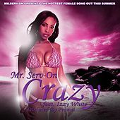 Crazy Featuring Izzy White by Mr. Serv-On