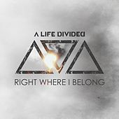 Right Where I Belong by A Life Divided