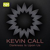 Play & Download Darkness Is Upon Us by Kevin Call | Napster