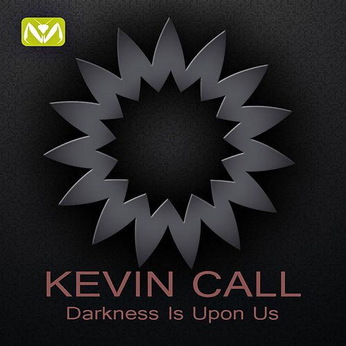 Play & Download Darkness Is Upon Us by Kevin Call   Napster