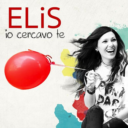 Play & Download Io cercavo te by Elis | Napster