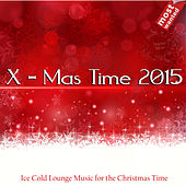 X-Mas Time 2015 (Ice Cold Lounge Music for the Christmas Time - Most Wanted) by Various Artists