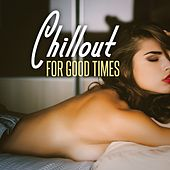 Play & Download Chillout for Good Times by Various Artists | Napster