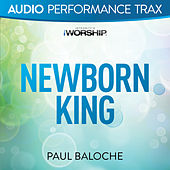 Play & Download Newborn King by Paul Baloche | Napster