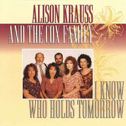 Play & Download I Know Who Holds Tomorrow by Alison Krauss | Napster