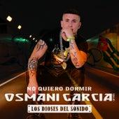 Play & Download No Quiero Dormir by Osmani Garcia | Napster