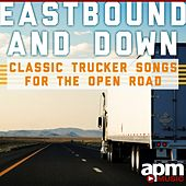 Play & Download Eastbound and Down: Classic Trucker Songs for the Open Road by Dave Dudley | Napster