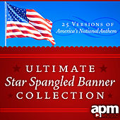 Ultimate Star Spangled Banner Collection: 25 Versions of America's National Anthem by Patriotic Players