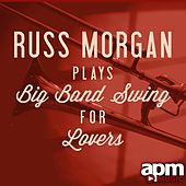 Play & Download Russ Morgan Plays Big Band Swing for Lovers by Russ Morgan | Napster