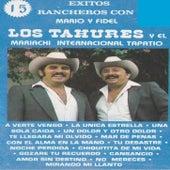 15 Exitos Rancheros Con Mario Y Fidel Los Tahures Y El Mariachi Internacional Tapatio by Los Tahures