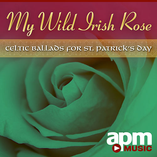 My Wild Irish Rose: Celtic Ballads for St. Patrick's Day by Claire Hamilton