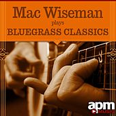 Play & Download Mac Wiseman Plays Bluegrass Classics by Mac Wiseman | Napster