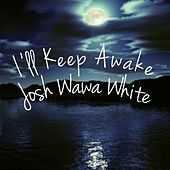Play & Download Ill Keep Awake by Josh WaWa White | Napster