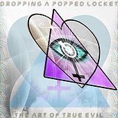 Play & Download The Art of True Evil by Dropping A Popped Locket | Napster