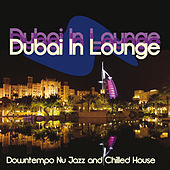 Play & Download Dubai in Lounge (Downtempo Nu Jazz and Chilled House) by Various Artists | Napster