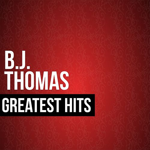 Play & Download BJ Thomas Greatest Hits by B.J. Thomas | Napster