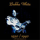 Bukka White 1930 / 1940 (All Tracks Remastered 2015) by Bukka White