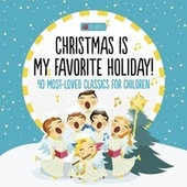 Christmas Is My Favorite Holiday (40 Most-Loved Classics for Children) by Various Artists
