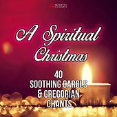 A Spiritual Christmas (40 Soothing Carols and Gregorian Chants) by Various Artists