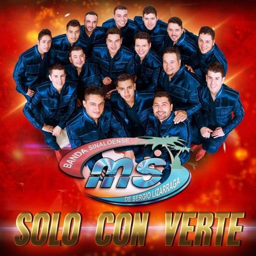 Play & Download Solo Con Verte by Banda Sinaloense MS de Sergio Lizarraga | Napster