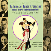 Play & Download Bailemos El Tango Argentino: Con Las Mejores Orquestas Y Cantores Vol. 13 by Various Artists | Napster