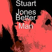 Play & Download Better Man by Stuart Jones | Napster
