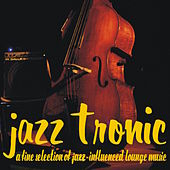 Jazztronic - A Fine Selection of Jazz-Influenced Lounge Music by Various Artists