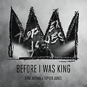 Before I Was King by Topher Jones
