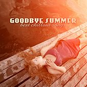 Play & Download Goodbye Summer: Best Chillout Songs by Various Artists | Napster