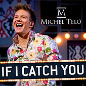 Play & Download If I Catch You by Michel Teló | Napster
