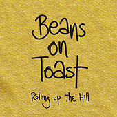 Play & Download Rolling Up the Hill by Beans On Toast | Napster