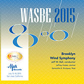 Play & Download 2015 WASBE San Jose, USA: Brooklyn Wind Symphony (Live) by Various Artists | Napster