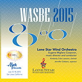 Play & Download 2015 WASBE San Jose, USA: Lone Star Wind Orchestra (Live) by Various Artists | Napster